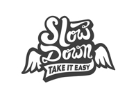 Slow down. Take it easy