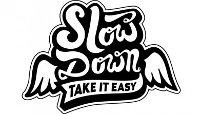 Slow down. Take it easy.